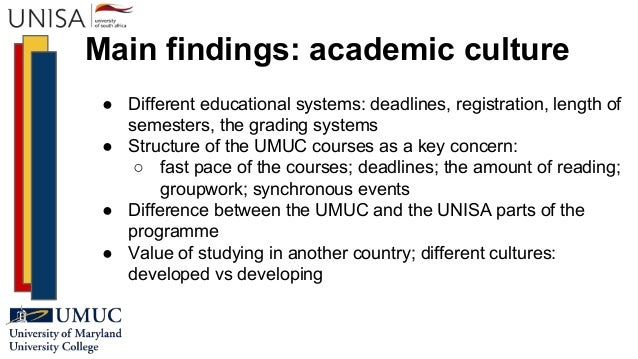 Main findings: academic culture ● Different educational systems: deadlines, registration, length of semesters, the grading...