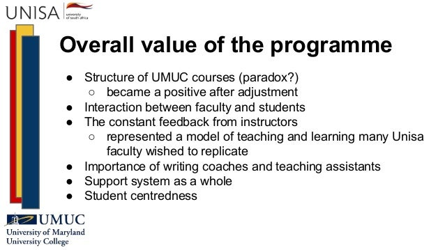 Overall value of the programme ● Structure of UMUC courses (paradox?) ○ became a positive after adjustment ● Interaction b...