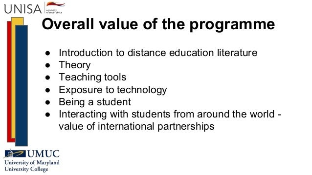 Overall value of the programme ● Introduction to distance education literature ● Theory ● Teaching tools ● Exposure to tec...