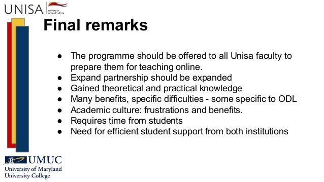 Final remarks ● The programme should be offered to all Unisa faculty to prepare them for teaching online. ● Expand partner...