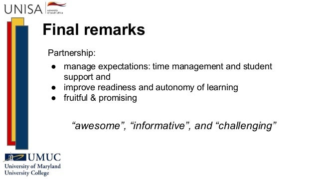 Final remarks Partnership: ● manage expectations: time management and student support and ● improve readiness and autonomy...