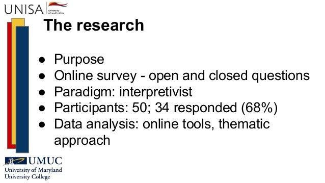 The research ● Purpose ● Online survey - open and closed questions ● Paradigm: interpretivist ● Participants: 50; 34 respo...