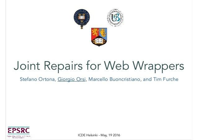 Joint Repairs for Web Wrappers Stefano Ortona, Giorgio Orsi, Marcello Buoncristiano, and Tim Furche ICDE Helsinki - May, 1...