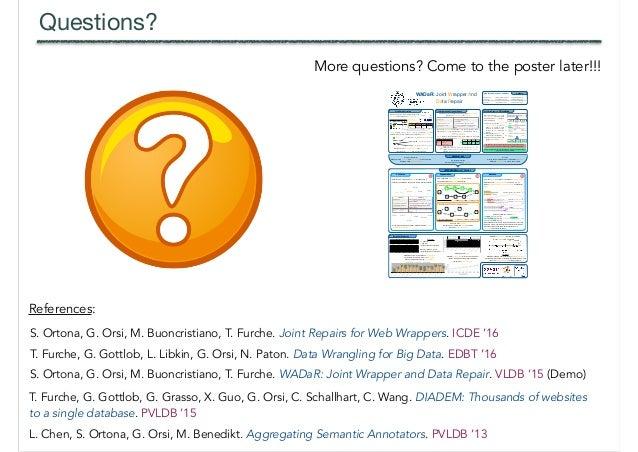 Questions? L. Chen, S. Ortona, G. Orsi, M. Benedikt. Aggregating Semantic Annotators. PVLDB '13 S. Ortona, G. Orsi, M. Buo...