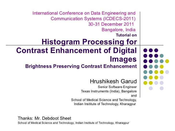 Tutorial on Histogram Processing for Contrast Enhancement of Digital Images Brightness Preserving Contrast Enhancement Hru...