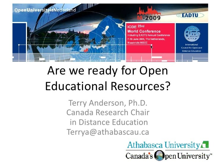Are we ready for Open Educational Resources?     Terry Anderson, Ph.D.    Canada Research Chair     in Distance Education ...