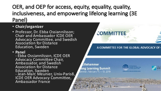 OER, and OEP for access, equity, equality, quality, inclusiveness, and empowering lifelong learning (3E Panel) • Chair/org...