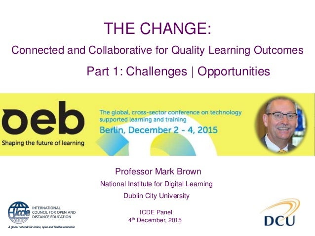 THE CHANGE: Connected and Collaborative for Quality Learning Outcomes National Institute for Digital Learning Dublin City ...