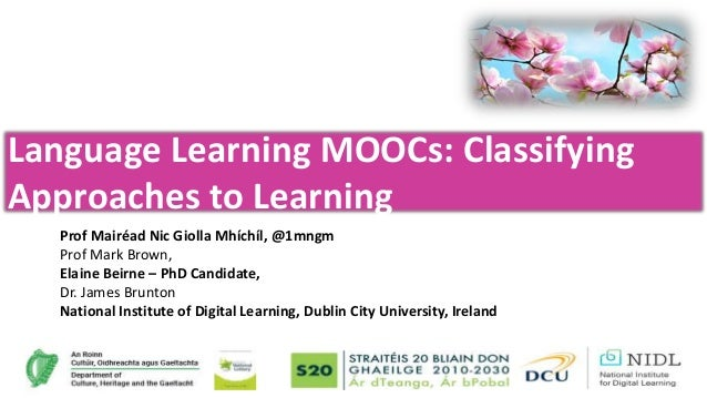 Language Learning MOOCs: Classifying Approaches to Learning Prof Mairéad Nic Giolla Mhíchíl, @1mngm Prof Mark Brown, Elain...
