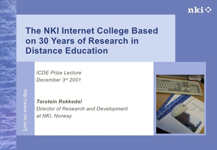 The NKI Internet College Based on 30 Years of Research in Distance Education ICDE Prize Lecture  December 3 rd  2001 Torst...