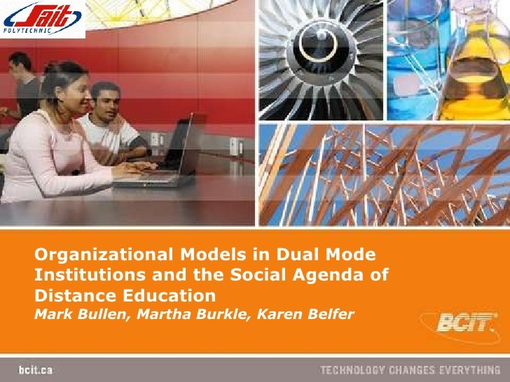 Organizational Models in Dual Mode Institutions and the Social Agenda of Distance Education  Mark Bullen, Martha Burkle, K...