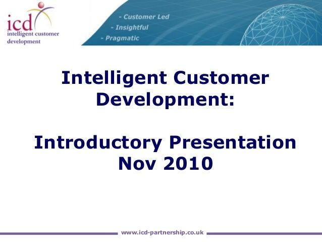 www.icd-partnership.co.ukwww.icd-partnership.co.uk Intelligent Customer Development: Introductory Presentation Nov 2010