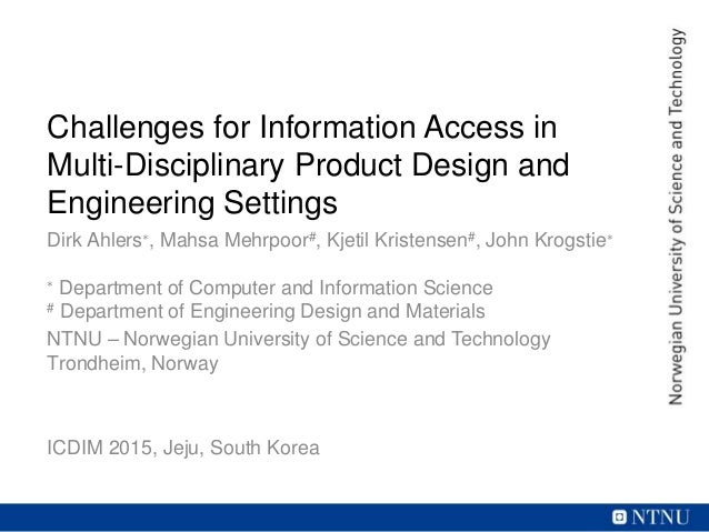 Challenges for Information Access in Multi-Disciplinary Product Design and Engineering Settings Dirk Ahlers∗, Mahsa Mehrpo...