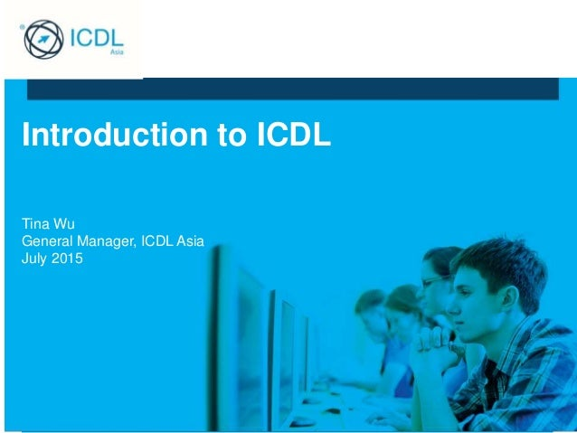 Introduction to ICDL Tina Wu General Manager, ICDL Asia July 2015
