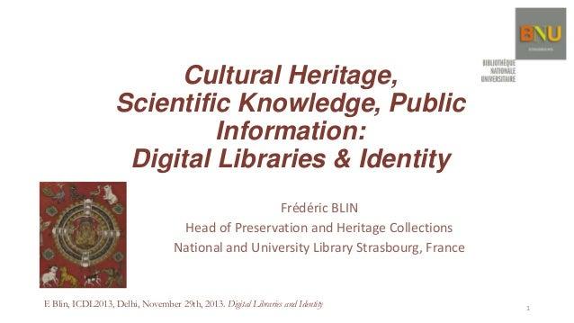 Cultural Heritage, Scientific Knowledge, Public Information: Digital Libraries & Identity Frédéric BLIN Head of Preservati...