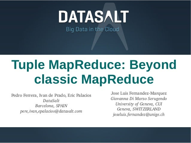Tuple MapReduce: Beyond   classic MapReducePedroFerrera,IvandePrado,EricPalacios   JoseLuisFernandezMarquez      ...