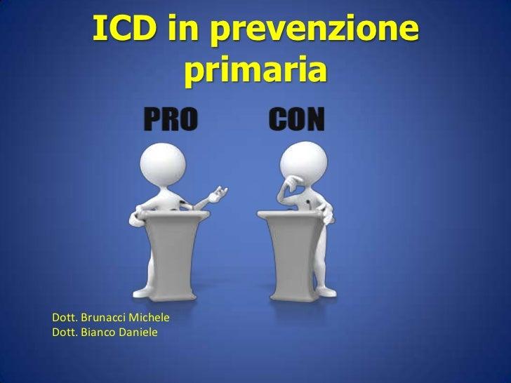 ICD in prevenzione            primariaDott. Brunacci MicheleDott. Bianco Daniele