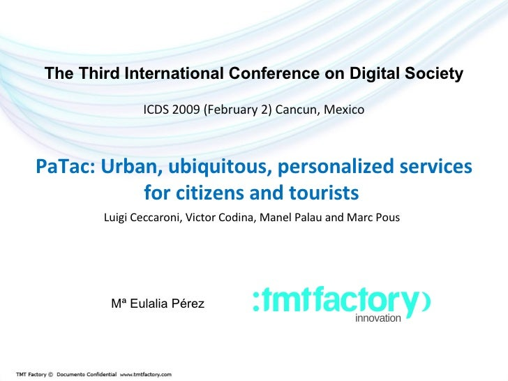 The Third International Conference on Digital Society ICDS 2009 (February 2) Cancun, Mexico PaTac: Urban, ubiquitous, pers...