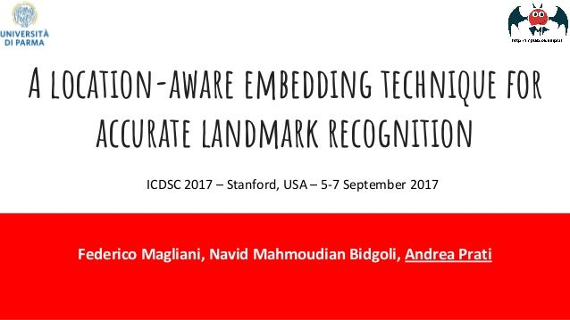 A location-aware embedding technique for accurate landmark recognition Federico Magliani, Navid Mahmoudian Bidgoli, Andrea...