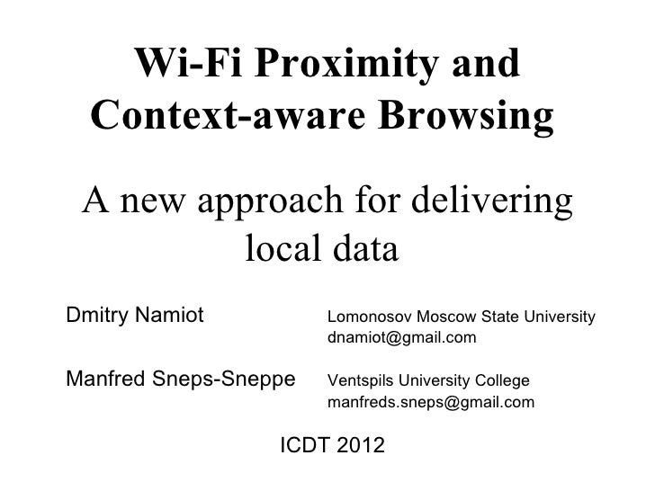 Wi-Fi Proximity and  Context-aware Browsing A new approach for delivering         local dataDmitry Namiot          Lomonos...