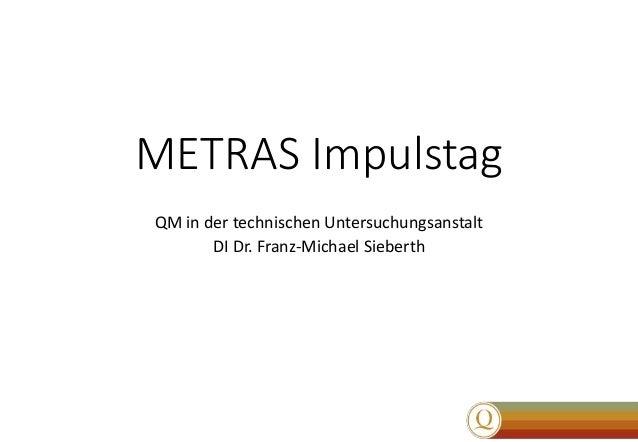 METRAS Impulstag QM in der technischen Untersuchungsanstalt DI Dr. Franz-Michael Sieberth