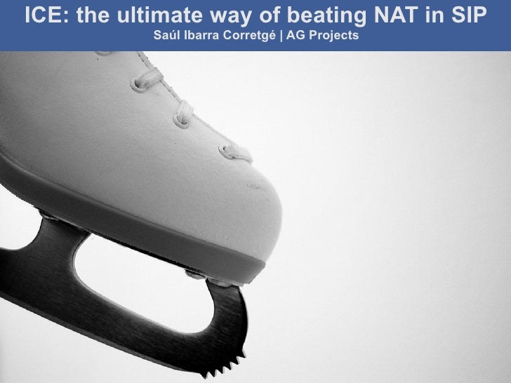 AG Projects                                       ICE: the ultimate way of beating NAT in SIP        ICE: the ultimate way...