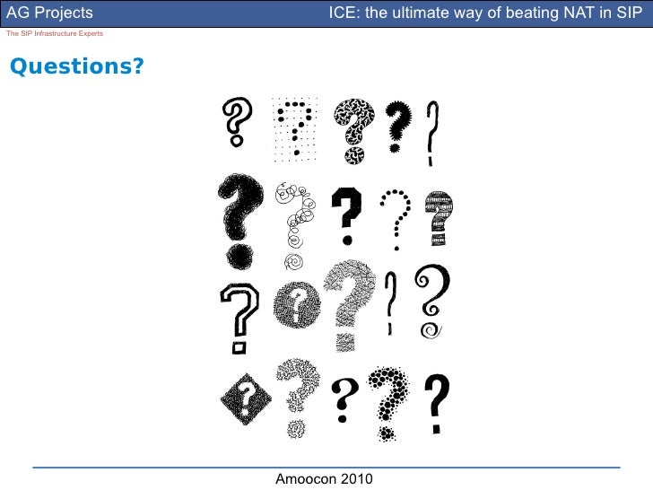 AG Projects                            ICE: the ultimate way of beating NAT in SIP The SIP Infrastructure Experts     Ques...