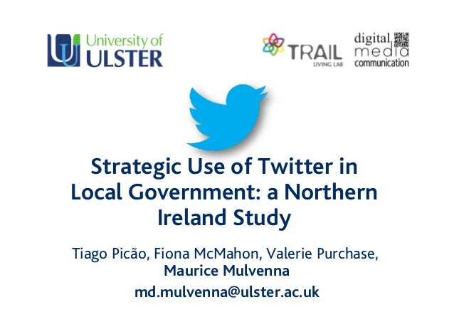 Strategic Use of Twitter in Local Government: a Northern Ireland Study Tiago Picão, Fiona McMahon, Valerie Purchase, Mauri...
