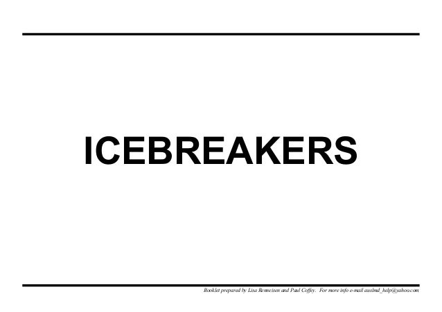 ICEBREAKERSBooklet prepared by Lisa Renneisen and Paul Coffey. For more info e-mail auslmd_help@yahoo.com