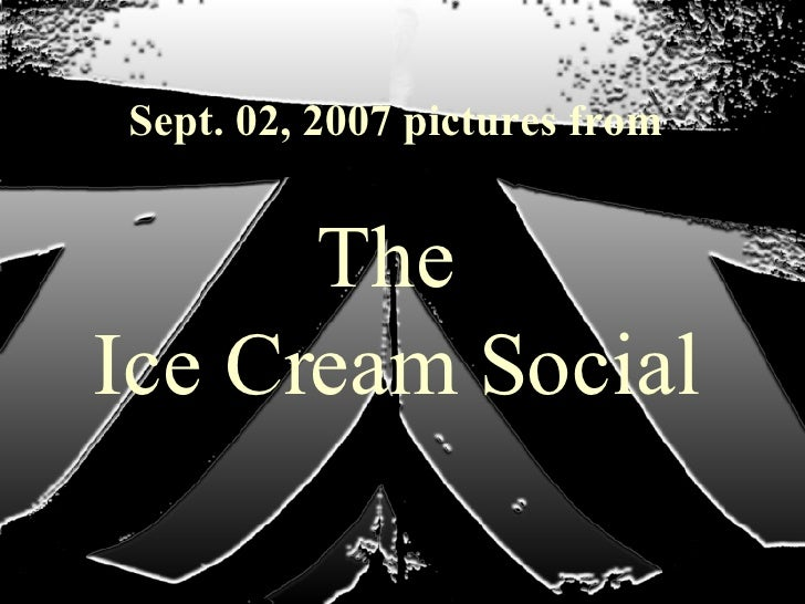 Sept. 02, 2007 pictures from The  Ice Cream Social
