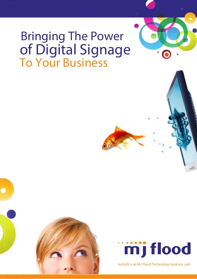 Bringing The Power  of Digital Signage  To Your Business  ice tech is an MJ Flood Technology business unit