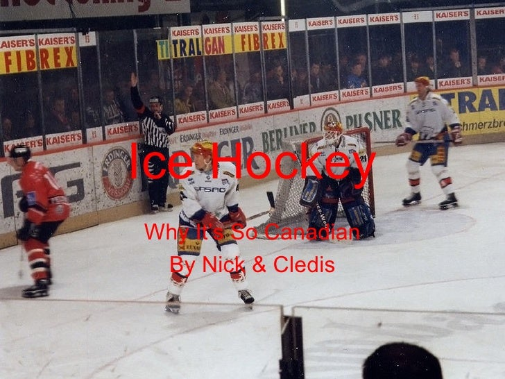 Ice Hockey Why It's So Canadian By Nick & Cledis