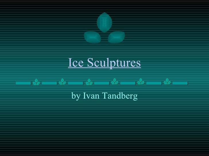 Ice Sculptures by Ivan Tandberg