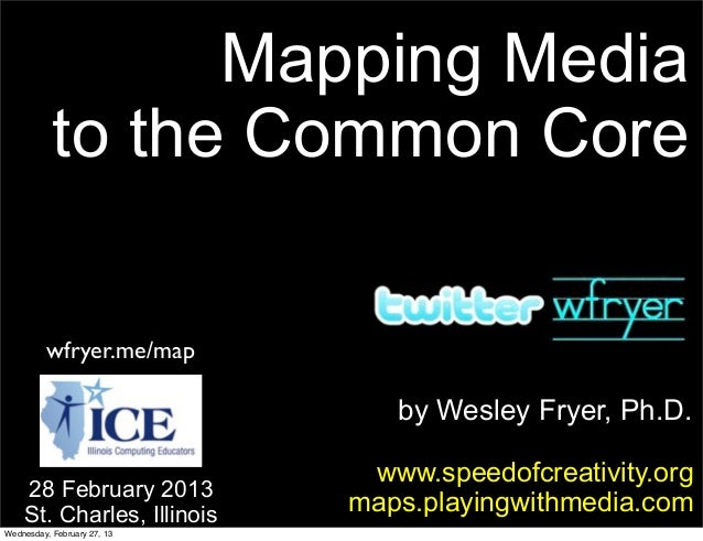 Mapping Media           to the Common Core         wfryer.me/map                                by Wesley Fryer, Ph.D.    ...