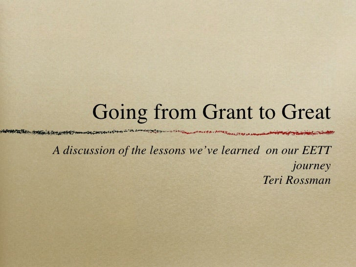 Going from Grant to Great A discussion of the lessons we've learned on our EETT                                           ...
