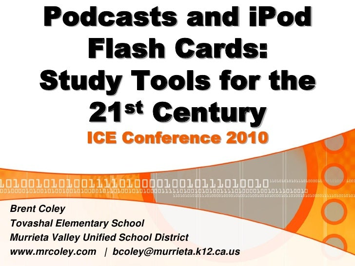 Podcasts and iPod        Flash Cards:     Study Tools for the        21 st Century              ICE Conference 2010Brent C...