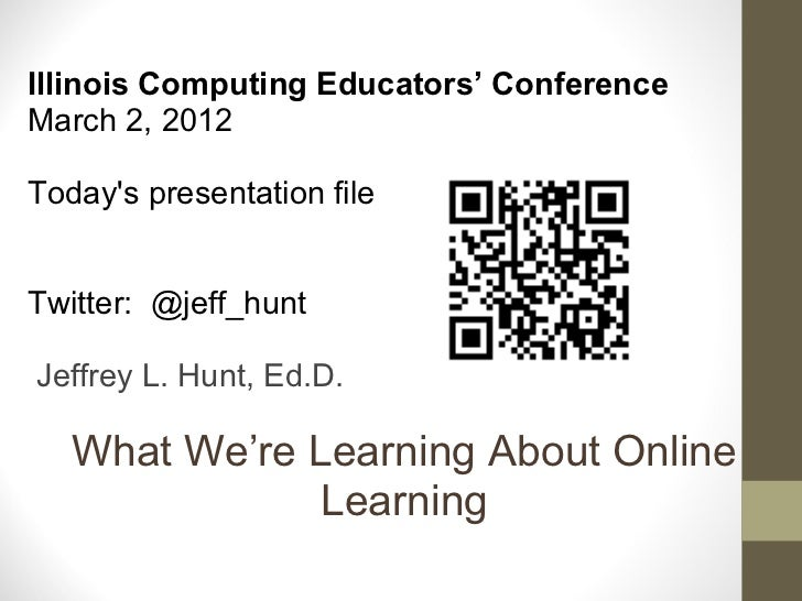 What We're Learning About Online Learning Illinois Computing Educators' Conference March 2, 2012  Today's presentation fi...
