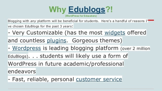 Why Edublogs?! (WordPress for Educators)  Blogging with any platform will be beneficial for students. Here's a handful of ...
