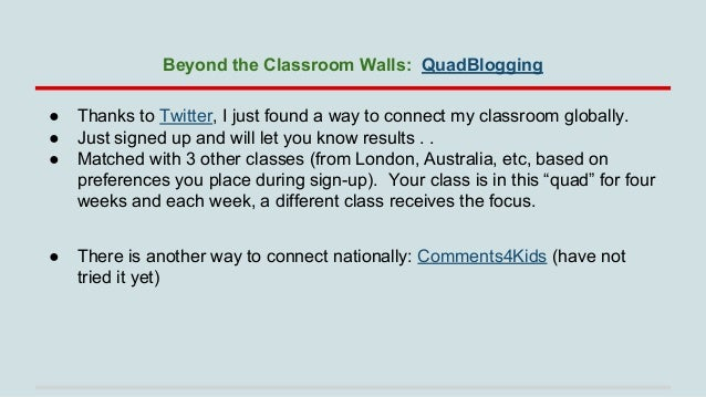 Beyond the Classroom Walls: QuadBlogging ● ● ●  Thanks to Twitter, I just found a way to connect my classroom globally. Ju...