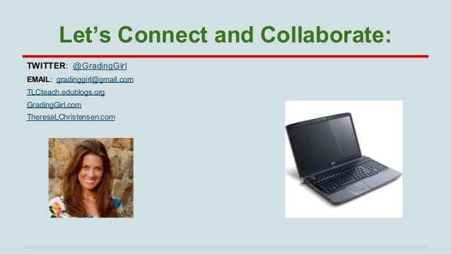 Let's Connect and Collaborate: TWITTER: @GradingGirl EMAIL: gradinggirl@gmail.com TLCteach.edublogs.org GradingGirl.com Th...