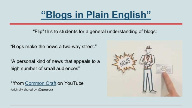 """""""Blogs in Plain English"""" """"Flip"""" this to students for a general understanding of blogs: """"Blogs make the news a two-way stre..."""