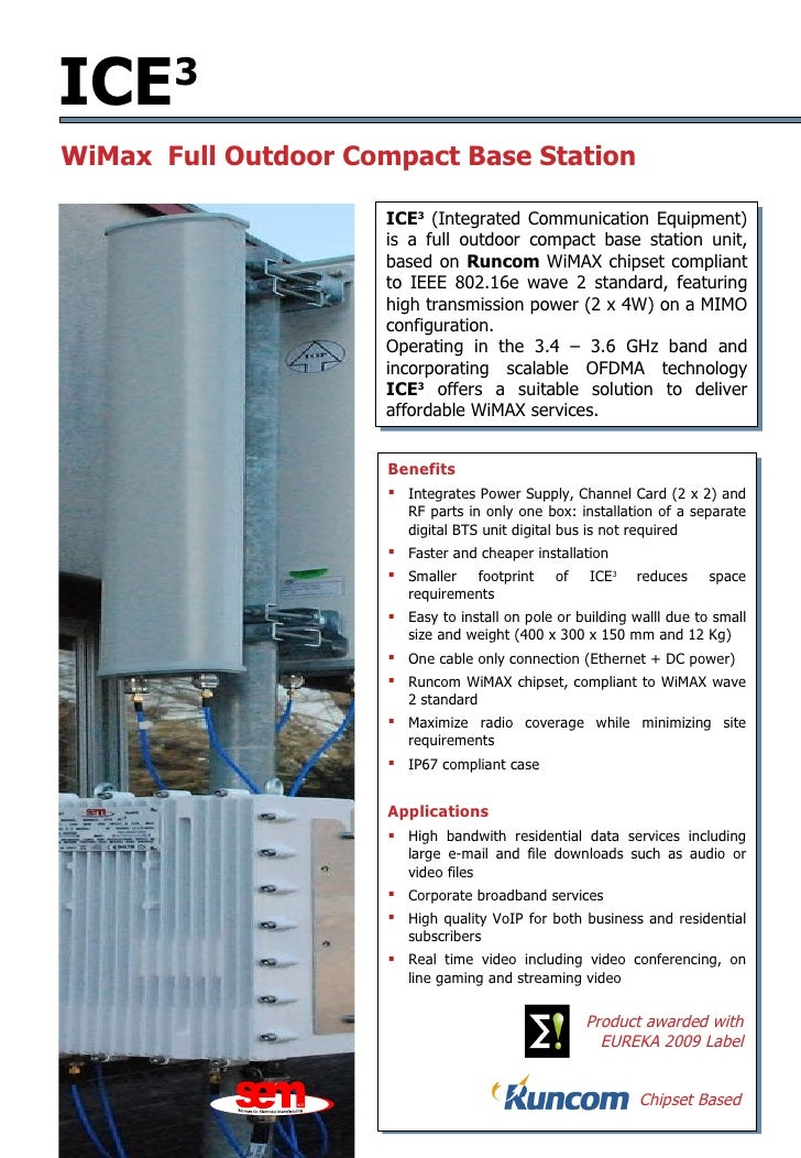 ICE 3 ICE 3   (Integrated Communication Equipment)   is a full outdoor compact base station unit, based on  Runcom  WiMAX ...