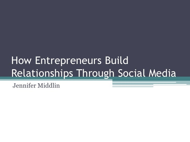 How Entrepreneurs Build Relationships Through Social Media<br />Jennifer Middlin<br />