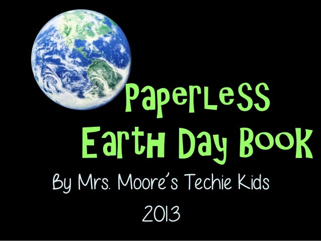 By Mrs. Moore's Techie Kids2013PaperlessEarth Day Book