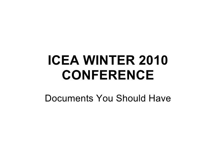 ICEA WINTER 2010 CONFERENCE Documents You Should Have