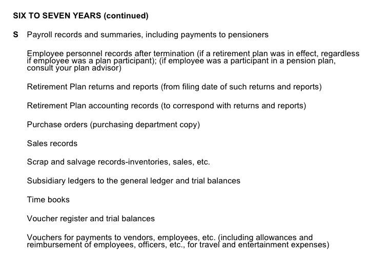 <ul><li>SIX TO SEVEN YEARS (continued) </li></ul><ul><li> Payroll records and summaries, including payments to pensioners...