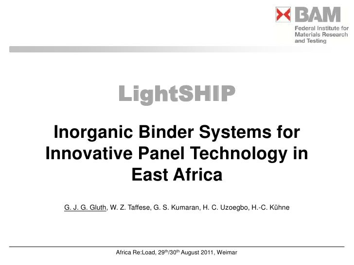 LightSHIP<br />Inorganic Binder Systems for Innovative Panel Technology in<br />East Africa<br />G. J. G. Gluth, W. Z. Taf...