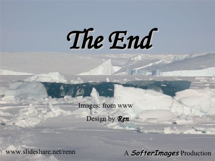 The End www.slideshare.net/renn A  SofterImages  Production Images: from www Design by  Ren