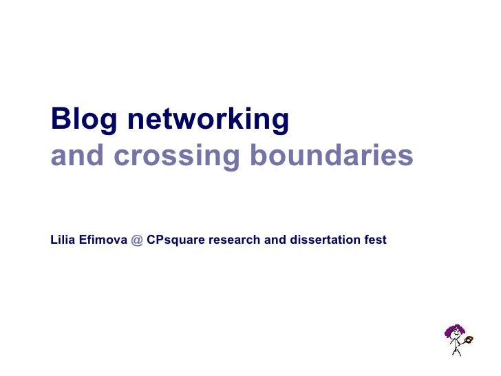 <ul><li>Blog networking  </li></ul><ul><li>and crossing boundaries </li></ul><ul><li>Lilia Efimova  @  CPsquare research a...