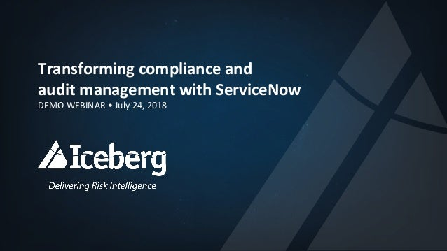 Transforming	   compliance	   and	   	    audit	   management	   with	   ServiceNow	    DEMO	   WEBINAR	   •	   July	   24...